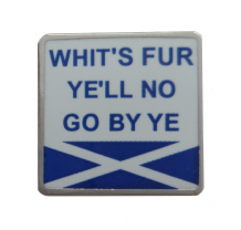 'Whit's Fur Ye'll No Go By Ye' Scots Slang Saltire Pin Badge - T1286